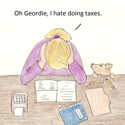 Oh Geordie, I hate doing taxes.