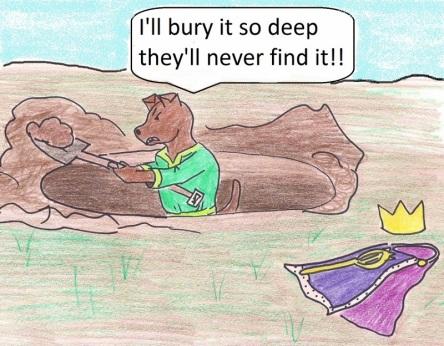 I'll bury it so deep they'll never find it!