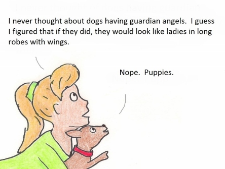 I never thought about dogs having guardian angels. I guess I figured that if they did, they would look like ladies in long robes with wings. Nope. Puppies.