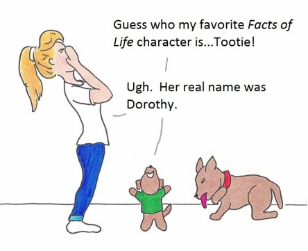 Guess who my favorite Facts of Life character is...Tootie! Ugh. Her real name was Dorothy.