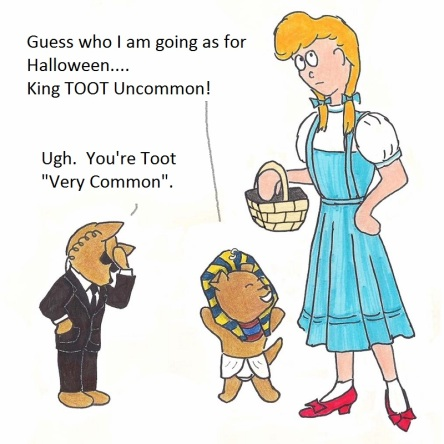 "Guess I am going as for Halloween...King TOOT Uncommon! Ugh. You're Toot ""Very Common""."