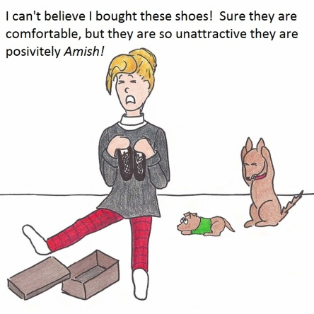 I can't believe I bought these shoes! Sure they are comfortable, but the are so unattractive. They are positively Amish!