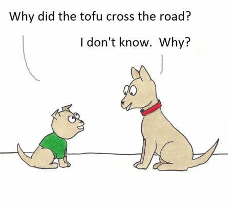 Why did the tofu cross the road?  I don't know.  Why?
