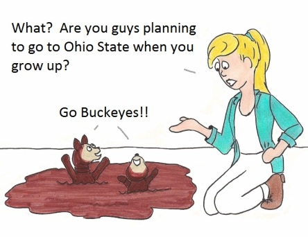 What? Are you guys planning to go to Ohio State when you grow up? Go Buckeyes!