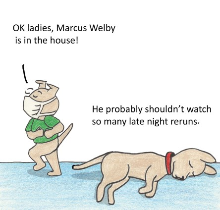 Toby: OK ladies, Marcus Welby is in the house! Geordie: He probably shouldn't watch so many late night reruns.