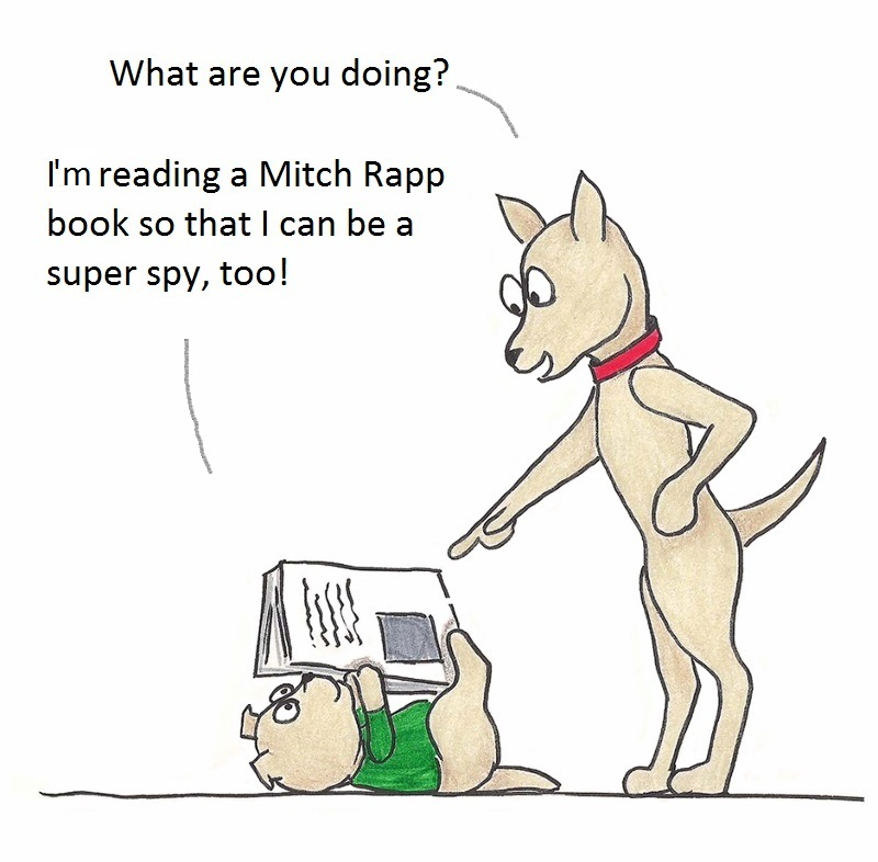 What are you doing? I am reading a Mitch Rapp book so that I can be a super spy, too!