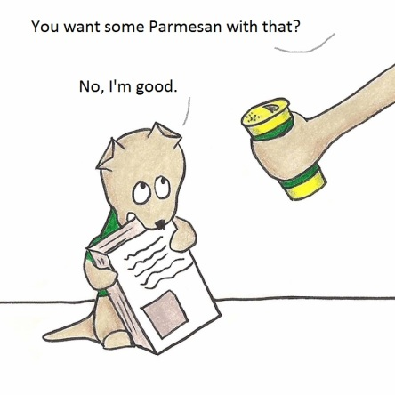 You want some Parmesan with that? No, I'm good.