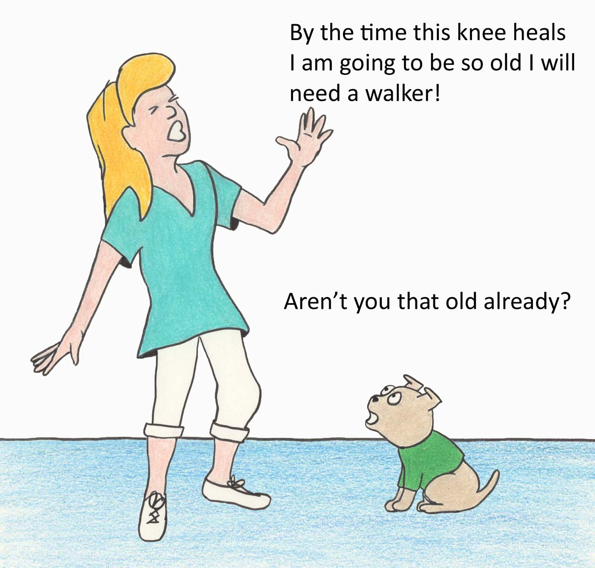 By the time this knee heals, I am going to need a waleker.  Aren't you that old already?
