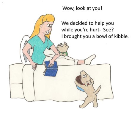 Wow, look at you!  We decidded to help you while you're hurt.  See?  I brought you a bowl of kibble.