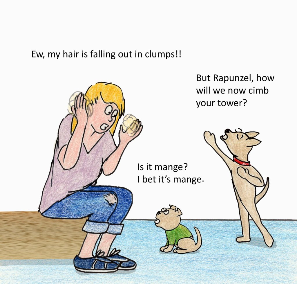 Ew, my hair is falling out in clumps! Is it mange? I bet it's mange. But Rapunzel, how will we now climb your tower?