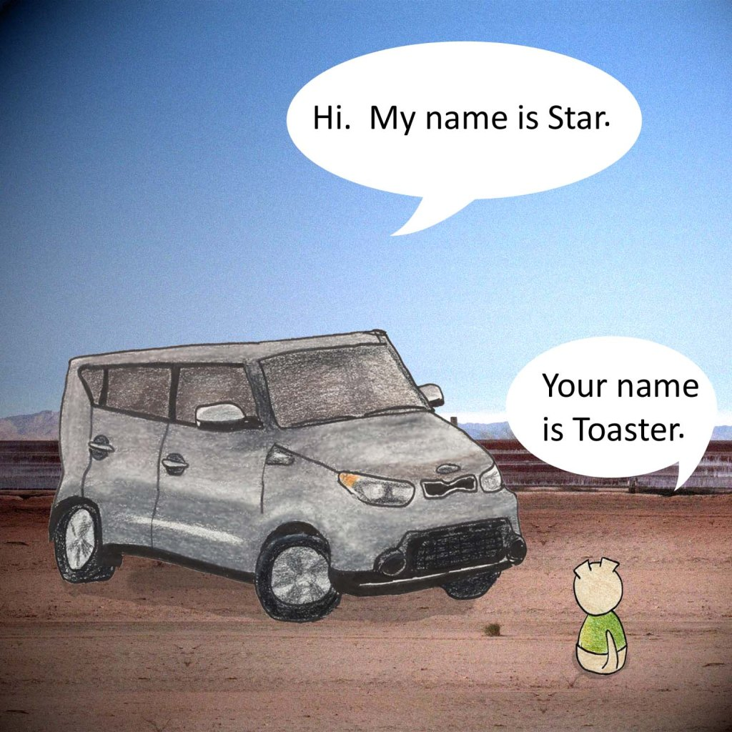 Hi, my name is Star. Your name is Toaster.