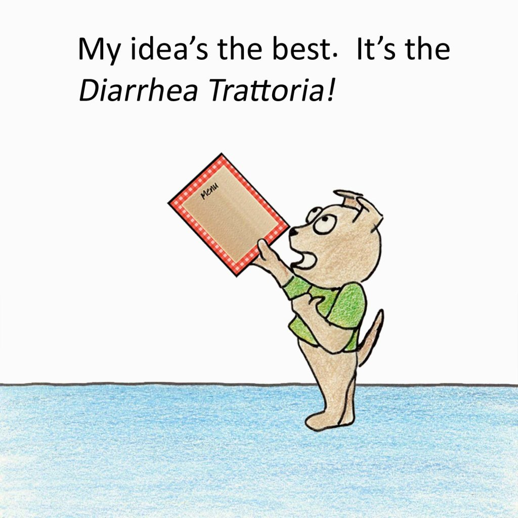 My idea's the best. It's the Diarrhea Trattoria!