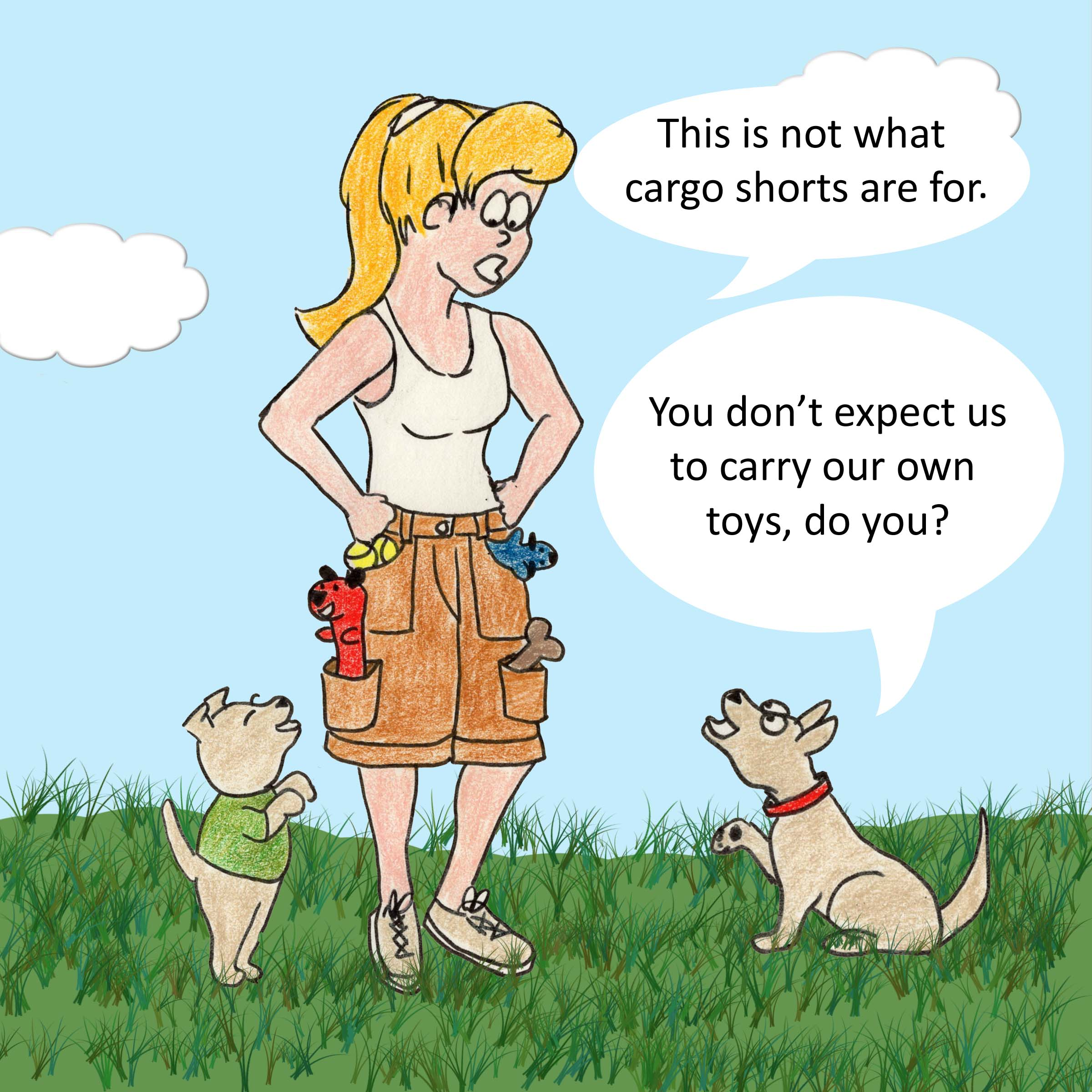 This is not what cargo shorts are for. You don't expect us to carry our own toys, do you?