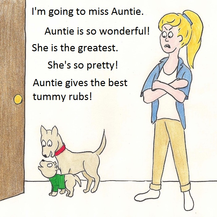 I am going to miss Auntie. Auntis is so wonderful! She is the greatest. She's so pretty! Auntie gives the best tummy rubs.