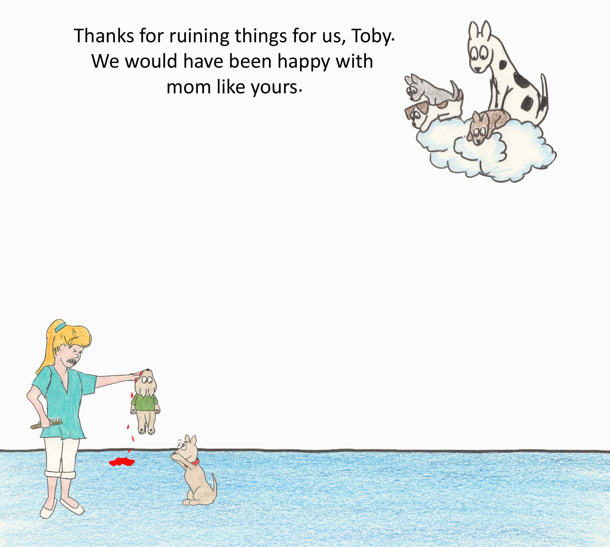Thanks for ruining things for us Toby.  We would have liked to have a mom like yours.