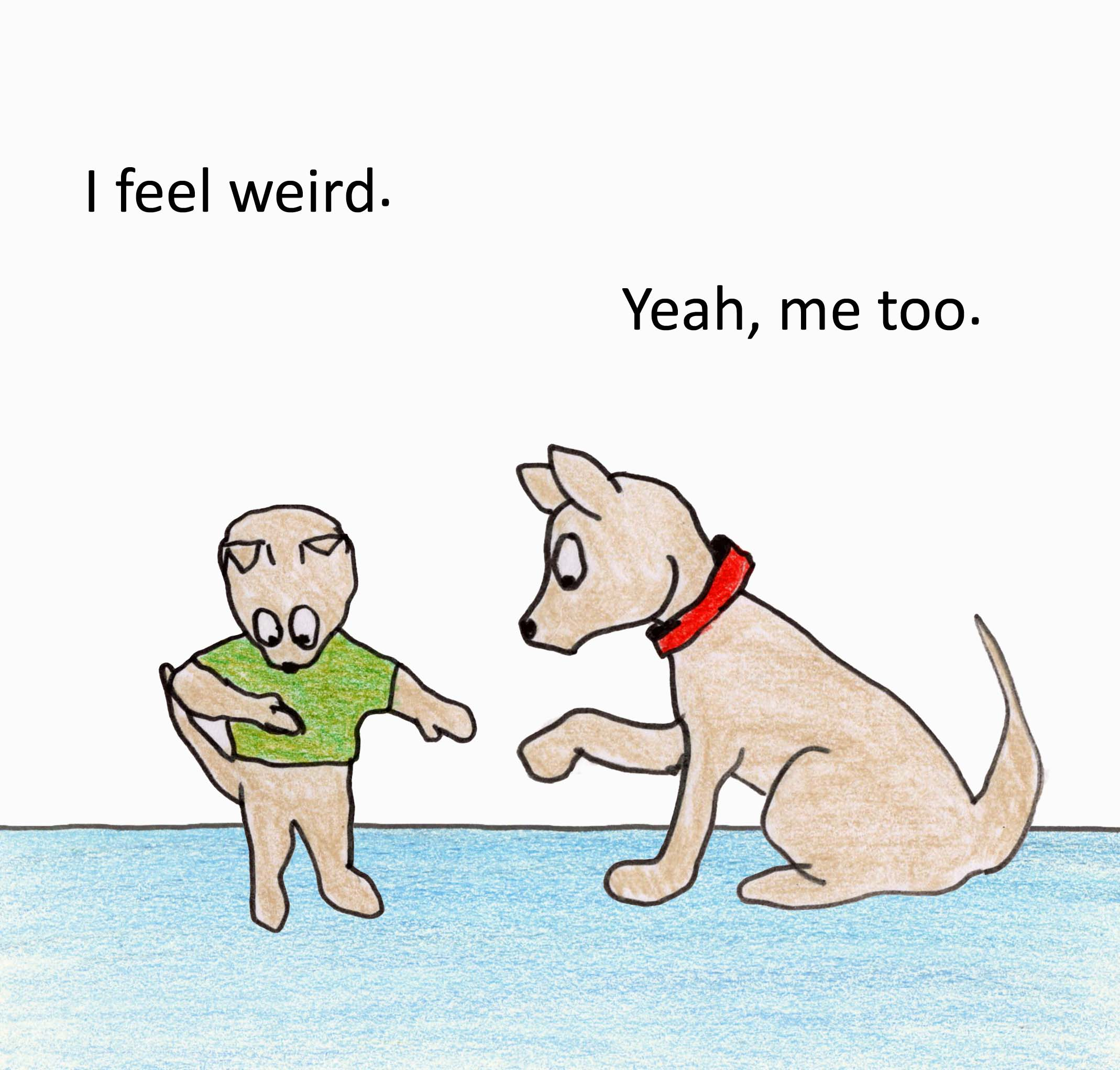 I feel weird. Yeah, me too.